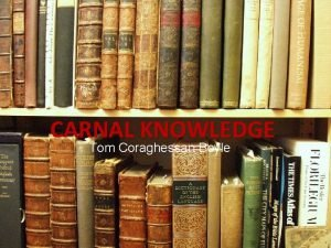 CARNAL KNOWLEDGE Tom Coraghessan Boyle About the Author