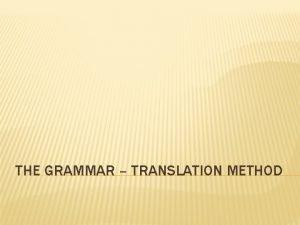 THE GRAMMAR TRANSLATION METHOD INTRODUCTION The grammartranslation method