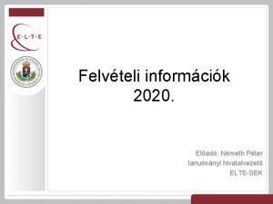 Felvteli informcik 2020 Elad Nmeth Pter tanulmnyi hivatalvezet