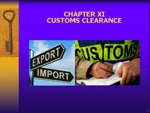 CHAPTER XI CUSTOMS CLEARANCE 1 CONTENTS Entry Process