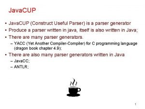 Java CUP Java CUP Construct Useful Parser is