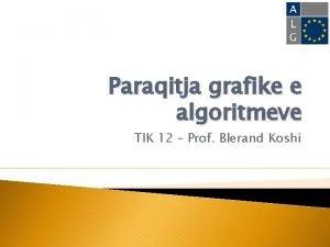 Paraqitja grafike e algoritmeve TIK 12 Prof Blerand
