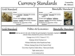 Currency Standards Bimetallic Standard Gold Standard Metal Would