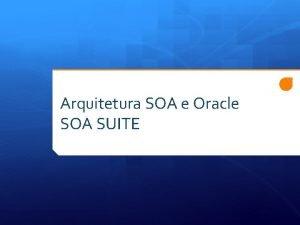 Arquitetura SOA e Oracle SOA SUITE Apresentao Ednei