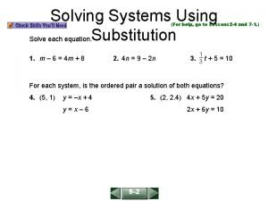 Solving Systems Using Solve each equation Substitution ALGEBRA