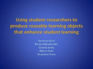 Using student researchers to produce reusable learning objects