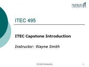 ITEC 495 ITEC Capstone Introduction Instructor Wayne Smith