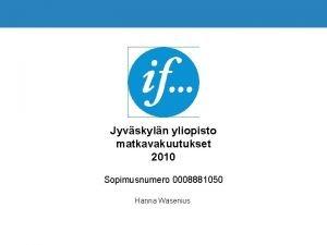 Jyvskyln yliopisto matkavakuutukset 2010 Sopimusnumero 0008881050 Hanna Wasenius