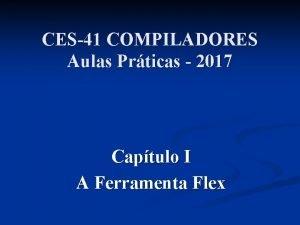 CES41 COMPILADORES Aulas Prticas 2017 Captulo I A
