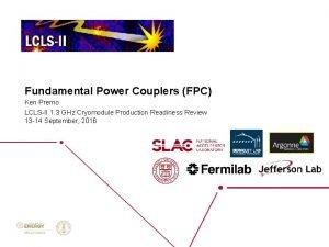 Fundamental Power Couplers FPC Ken Premo LCLSII 1