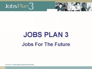 JOBS PLAN 3 Jobs For The Future Jobs