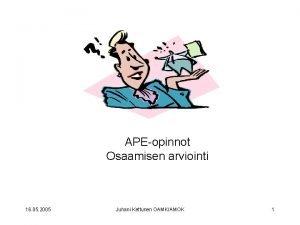 APEopinnot Osaamisen arviointi 16 05 2005 Juhani Kettunen