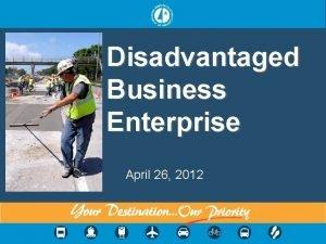 Disadvantaged Business Enterprise April 26 2012 Disadvantaged Business