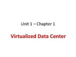 Unit 1 Chapter 1 Virtualized Data Center Virtualized