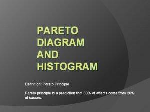 PARETO DIAGRAM AND HISTOGRAM Definition Pareto Principle Pareto