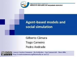 Agentbased models and social simulation Gilberto Cmara Tiago