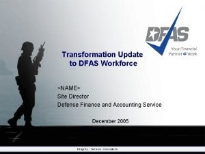 Transformation Update to DFAS Workforce NAME Site Director