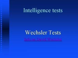 Intelligence tests Wechsler Tests Info on David Wechsler