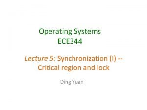 Operating Systems ECE 344 Lecture 5 Synchronization I
