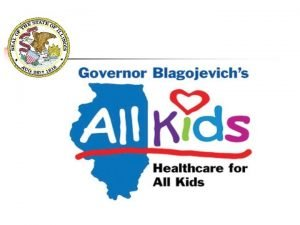 Illinois All Kids Program Illinois Department of Healthcare