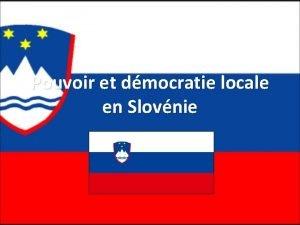 Pouvoir et dmocratie locale en Slovnie Le pouvoir
