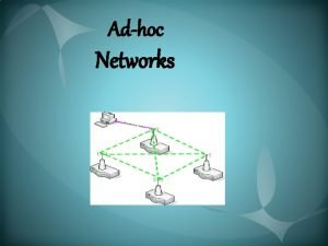 Adhoc Networks Introduction History Mobile Adhoc Networks Infrastructure