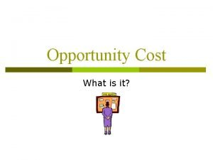 Opportunity Cost What is it Tradeoffs p Tradeoffs