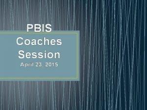 PBIS Coaches Session April 23 2015 AGEND A