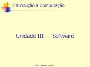 Introduo Computao Unidade III Software INF 0198 Introduo