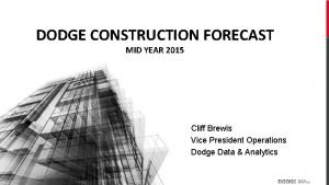 DODGE CONSTRUCTION FORECAST MID YEAR 2015 Cliff Brewis
