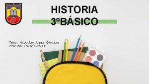 HISTORIA 3BSICO Tema Mitologa y Juegos Olmpicos Profesora