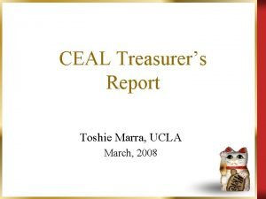 CEAL Treasurers Report Toshie Marra UCLA March 2008