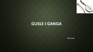 GUSLE I GANGA Kata Leko GUSLE najzastupljenija tradicijska