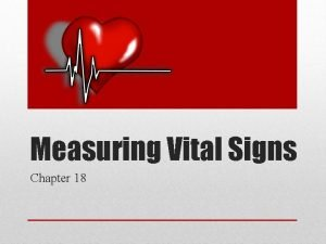Measuring Vital Signs Chapter 18 Introduction to Vital