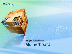 TVV Group English Presentation Motherboard TVV Group Contents