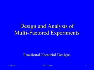 Design and Analysis of MultiFactored Experiments Fractional Factorial