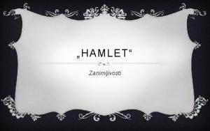 HAMLET Zanimljivosti Hamlet je ekspirova najdua drama Ima