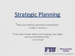 Strategic Planning Plans are nothing planning is everything