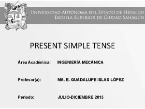 PRESENT SIMPLE TENSE rea Acadmica INGENIERA MECNICA Profesora