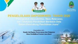 Dinas Pendidikan Provinsi Jawa Barat PENGELOLAAN DAPODIKMEN TAHUN