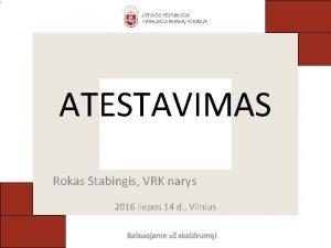 ATESTAVIMAS Rokas Stabingis VRK narys 2016 liepos 14