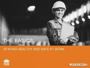 THE BASICS STAYING HEALTHY AND SAFE AT WORK