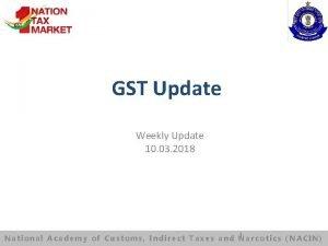 GST Update Weekly Update 10 03 2018 National