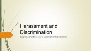 Harassment and Discrimination Description of and response to