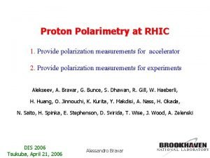Proton Polarimetry at RHIC 1 Provide polarization measurements