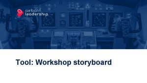 Tool Workshop storyboard Tool Workshop storyboard Purpose and