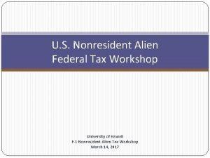 U S Nonresident Alien Federal Tax Workshop University