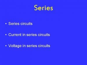 Series Series circuits Current in series circuits Voltage