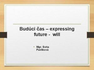 Budci as expressing future will Mgr Soa Pavlkov