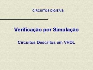 CIRCUITOS DIGITAIS Verificao por Simulao Circuitos Descritos em